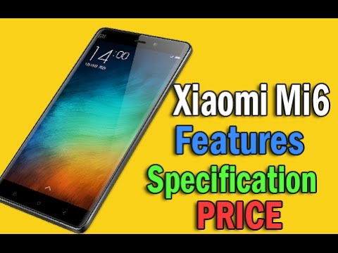 Xiaomi Mi6 and Xiaomi Mi6 plus specifications, release date, and price