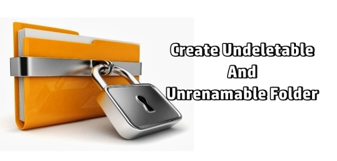 Create Undeletable & Unrenamable Folder In Windows