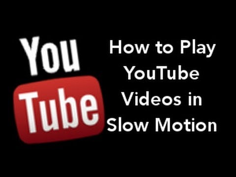 How to play youtube in Slow Motion