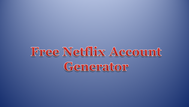 Working Free Netflix account generator 2019 premium - Techykeeday